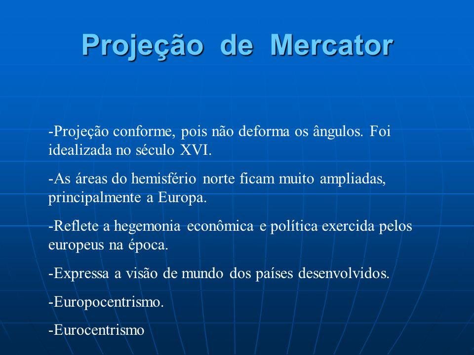 Projeção de Mercator Projeção conforme, pois não deforma os ângulos. Foi idealizada no século XVI.