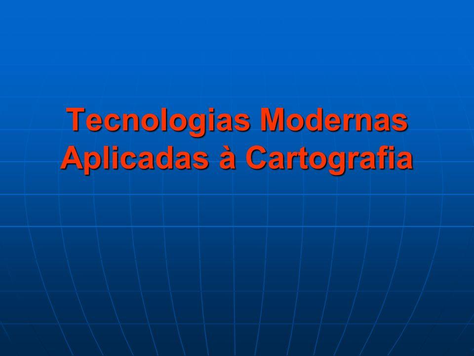 Tecnologias Modernas Aplicadas à Cartografia