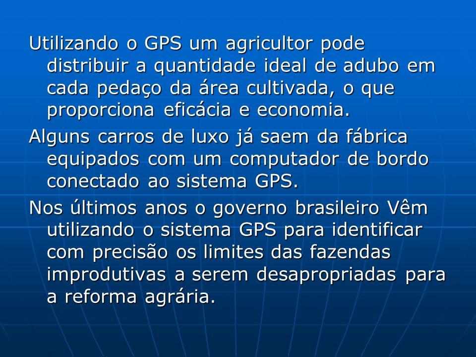 Utilizando o GPS um agricultor pode distribuir a quantidade ideal de adubo em cada pedaço da área cultivada, o que proporciona eficácia e economia.