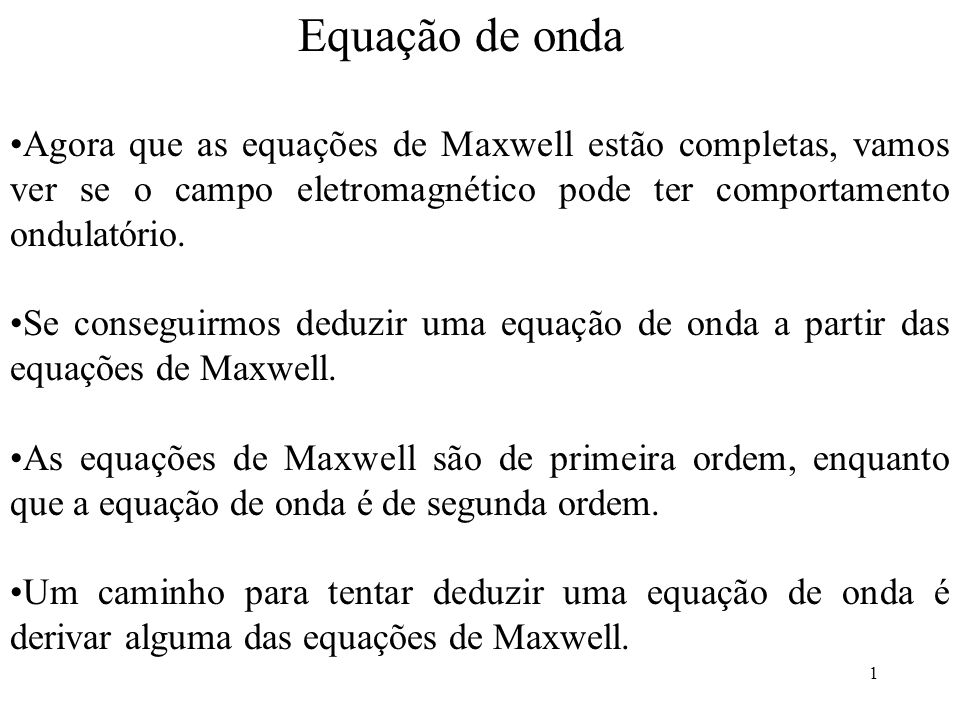 Equação de onda Agora que as equações de Maxwell estão completas, vamos ver se o campo eletromagnético pode ter comportamento ondulatório.