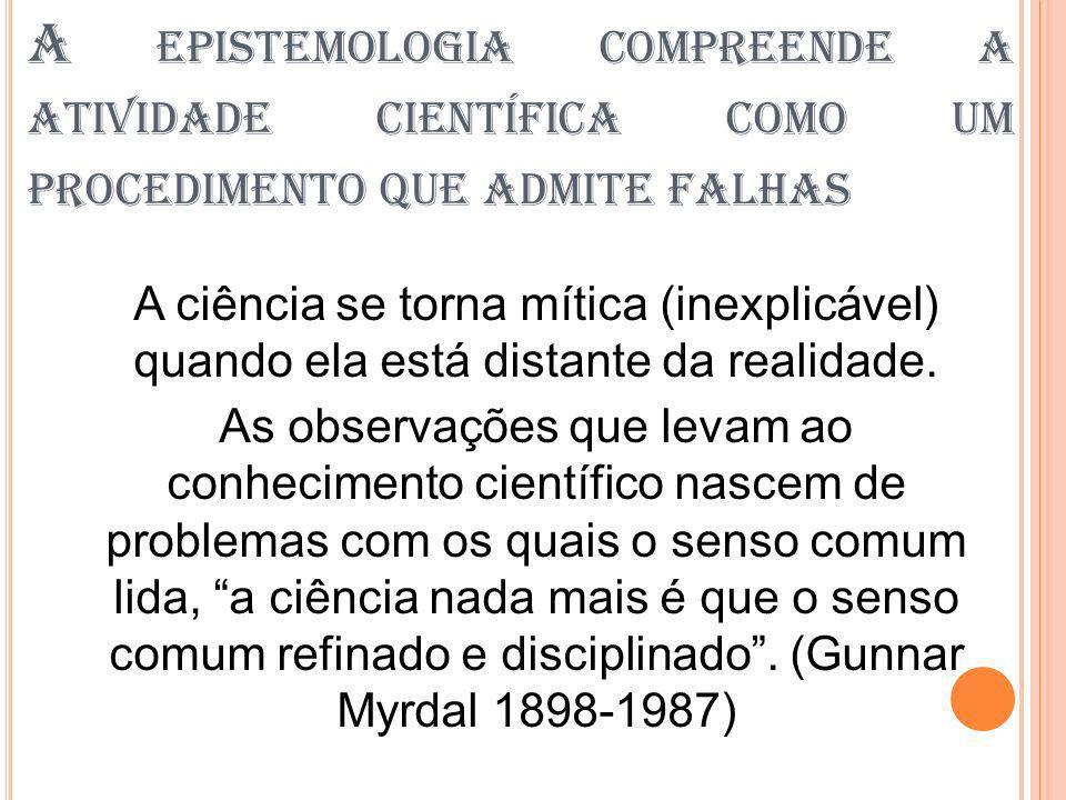 A epistemologia compreende a atividade científica como um procedimento que admite falhas