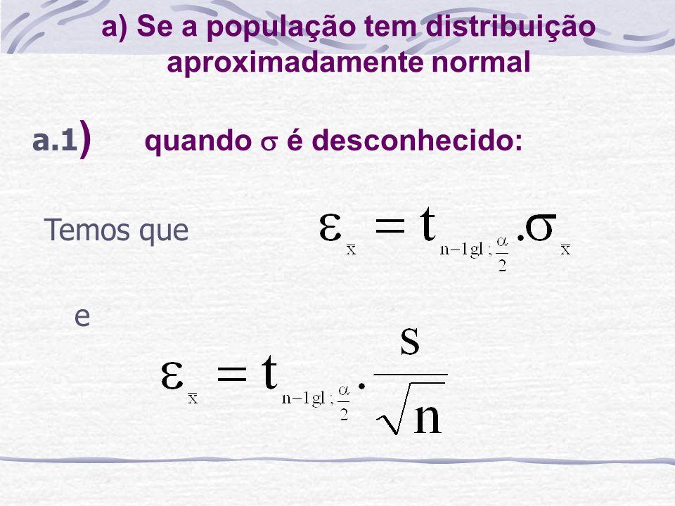a) Se a população tem distribuição aproximadamente normal