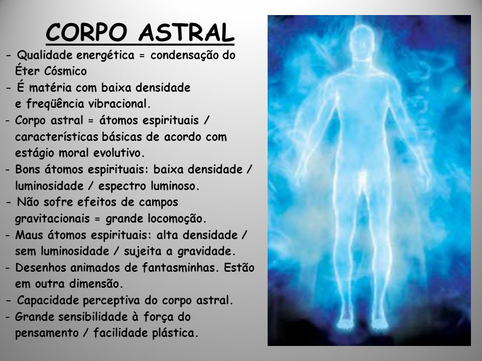 CORPO ASTRAL - Qualidade energética = condensação do Éter Cósmico