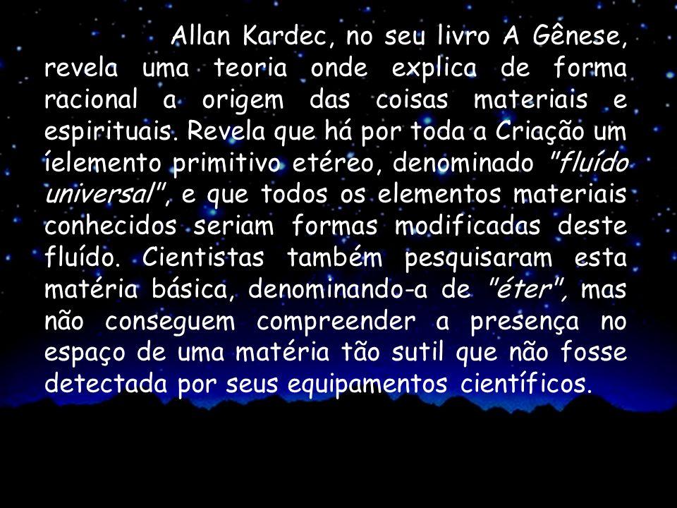 Allan Kardec, no seu livro A Gênese, revela uma teoria onde explica de forma racional a origem das coisas materiais e espirituais.