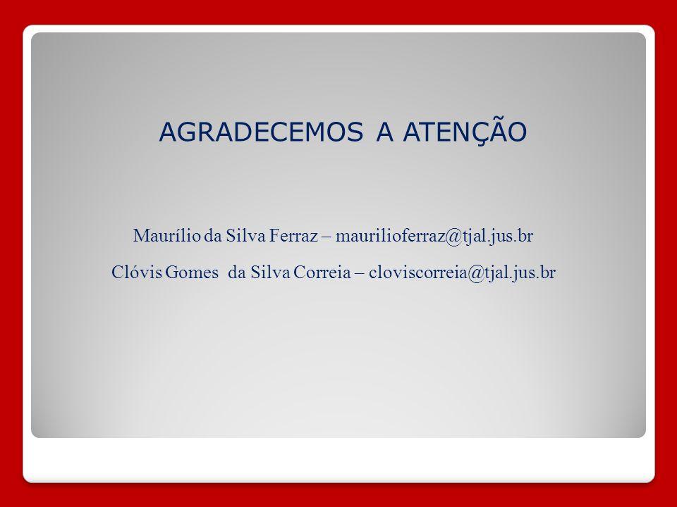AGRADECEMOS A ATENÇÃO Maurílio da Silva Ferraz – maurilioferraz@tjal.jus.br.