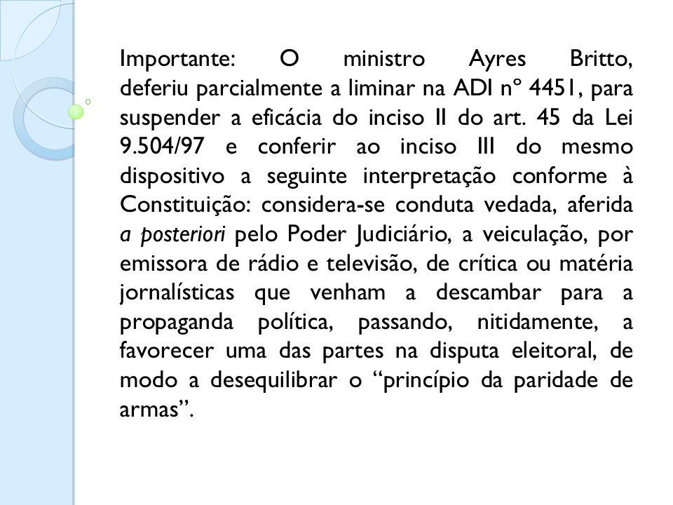 Importante: O ministro Ayres Britto, deferiu parcialmente a liminar na ADI nº 4451, para suspender a eficácia do inciso II do art.