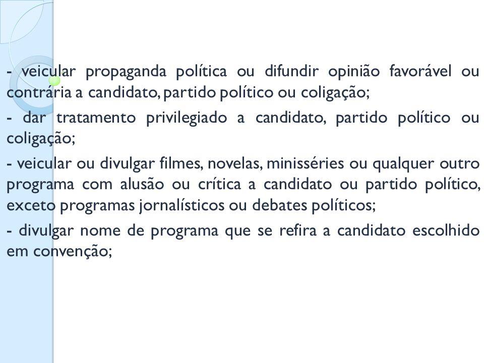 - veicular propaganda política ou difundir opinião favorável ou contrária a candidato, partido político ou coligação;