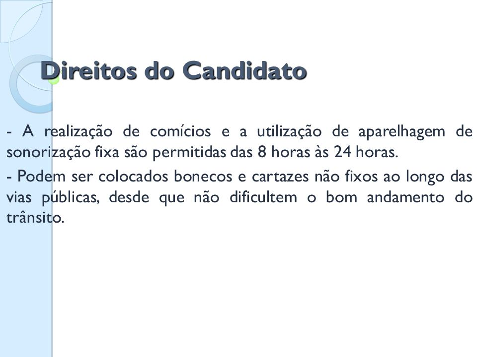 Direitos do Candidato - A realização de comícios e a utilização de aparelhagem de sonorização fixa são permitidas das 8 horas às 24 horas.