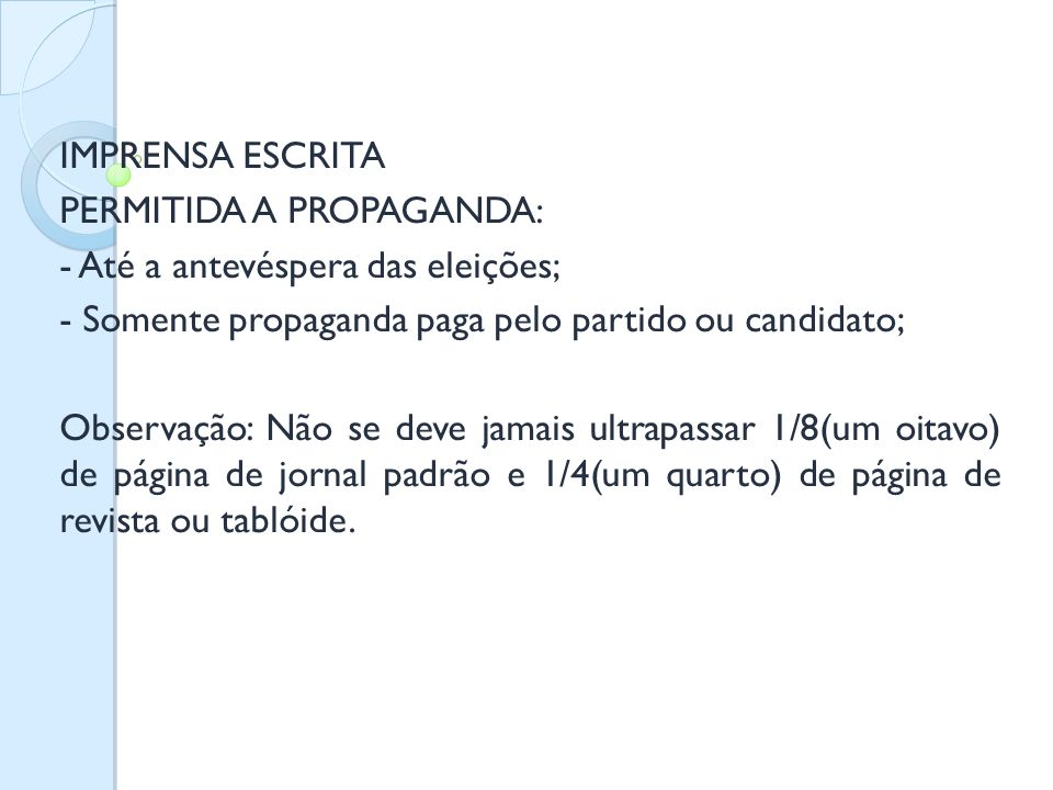 IMPRENSA ESCRITA PERMITIDA A PROPAGANDA: - Até a antevéspera das eleições; - Somente propaganda paga pelo partido ou candidato;