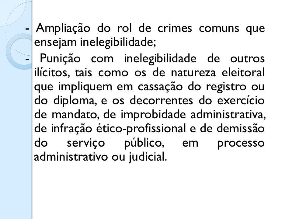- Ampliação do rol de crimes comuns que ensejam inelegibilidade;