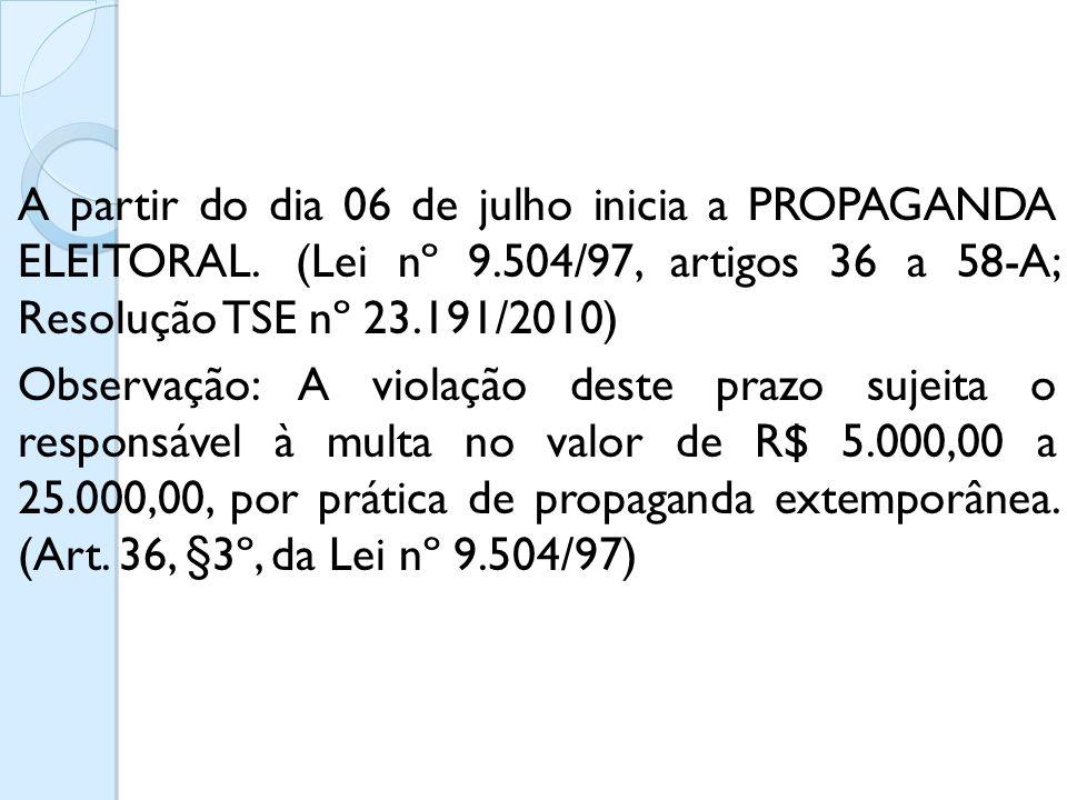 A partir do dia 06 de julho inicia a PROPAGANDA ELEITORAL. (Lei nº 9