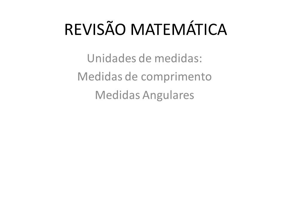 Unidades de medidas: Medidas de comprimento Medidas Angulares