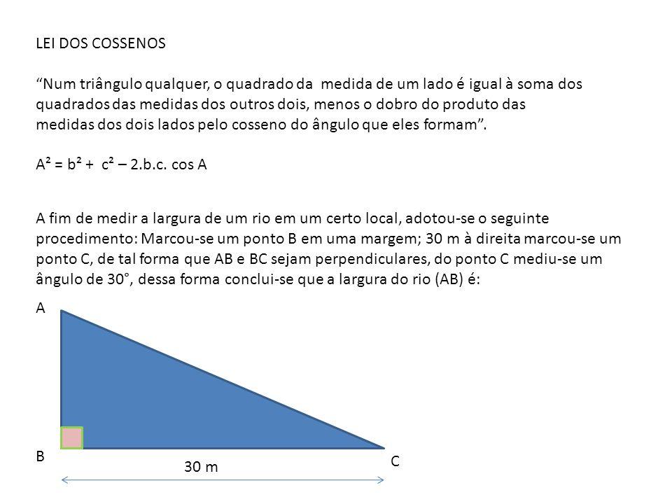 LEI DOS COSSENOS Num triângulo qualquer, o quadrado da medida de um lado é igual à soma dos.