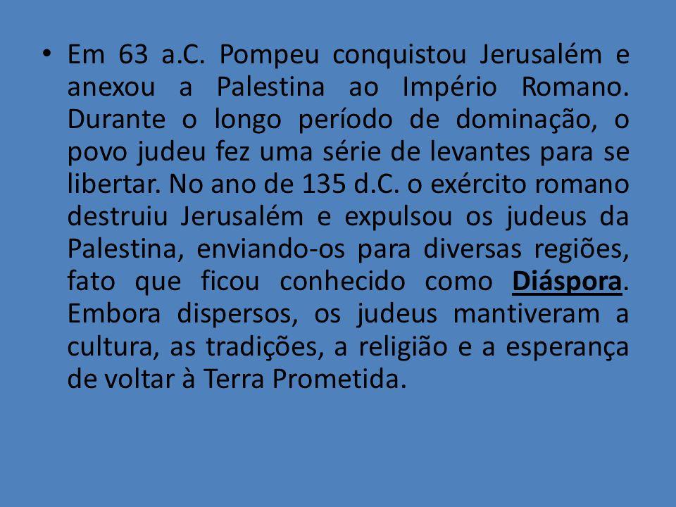 Em 63 a.C. Pompeu conquistou Jerusalém e anexou a Palestina ao Império Romano.