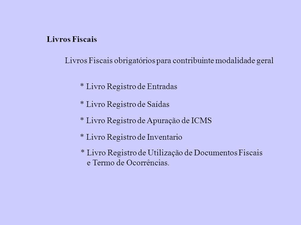 Livros Fiscais Livros Fiscais obrigatórios para contribuinte modalidade geral. * Livro Registro de Entradas.