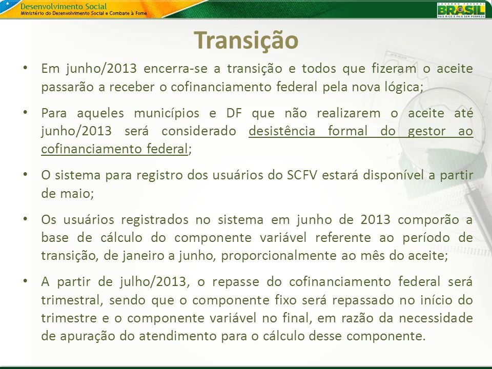 Transição Em junho/2013 encerra-se a transição e todos que fizeram o aceite passarão a receber o cofinanciamento federal pela nova lógica;