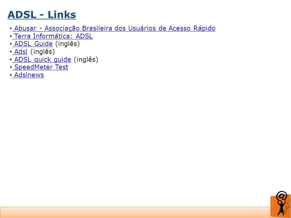ADSL - Links Abusar - Associação Brasileira dos Usuários de Acesso Rápido. Terra Informática: ADSL.