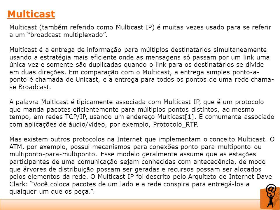 Multicast Multicast (também referido como Multicast IP) é muitas vezes usado para se referir a um broadcast multiplexado .