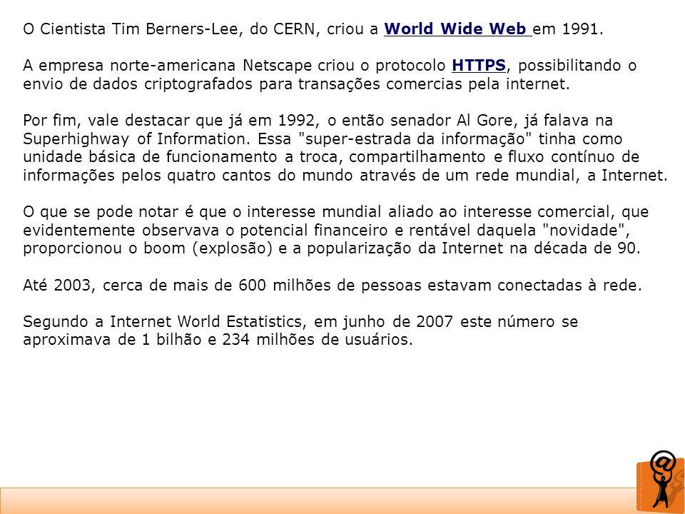 O Cientista Tim Berners-Lee, do CERN, criou a World Wide Web em 1991.