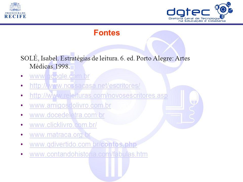 Fontes SOLÉ, Isabel. Estratégias de leitura. 6. ed. Porto Alegre: Artes Médicas.1998. www.google.com.br.
