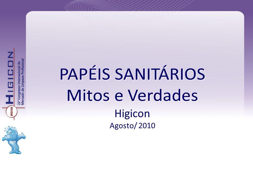 PAPÉIS SANITÁRIOS Mitos e Verdades Higicon Agosto/ 2010