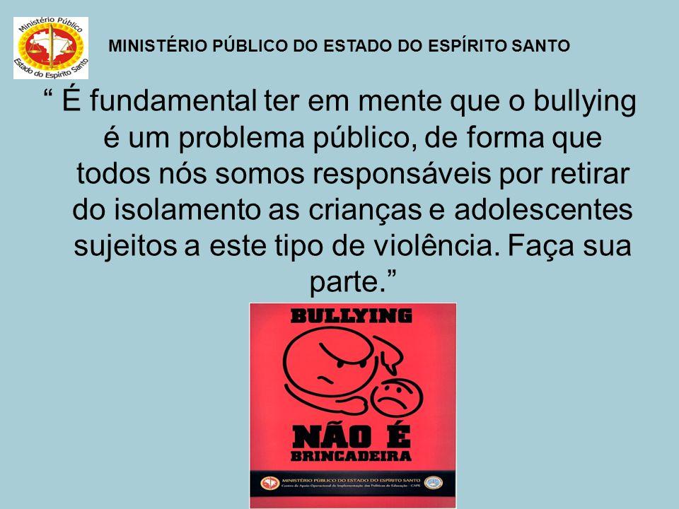 É fundamental ter em mente que o bullying é um problema público, de forma que todos nós somos responsáveis por retirar do isolamento as crianças e adolescentes sujeitos a este tipo de violência.