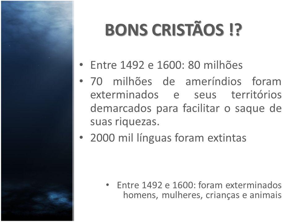 BONS CRISTÃOS ! Entre 1492 e 1600: 80 milhões