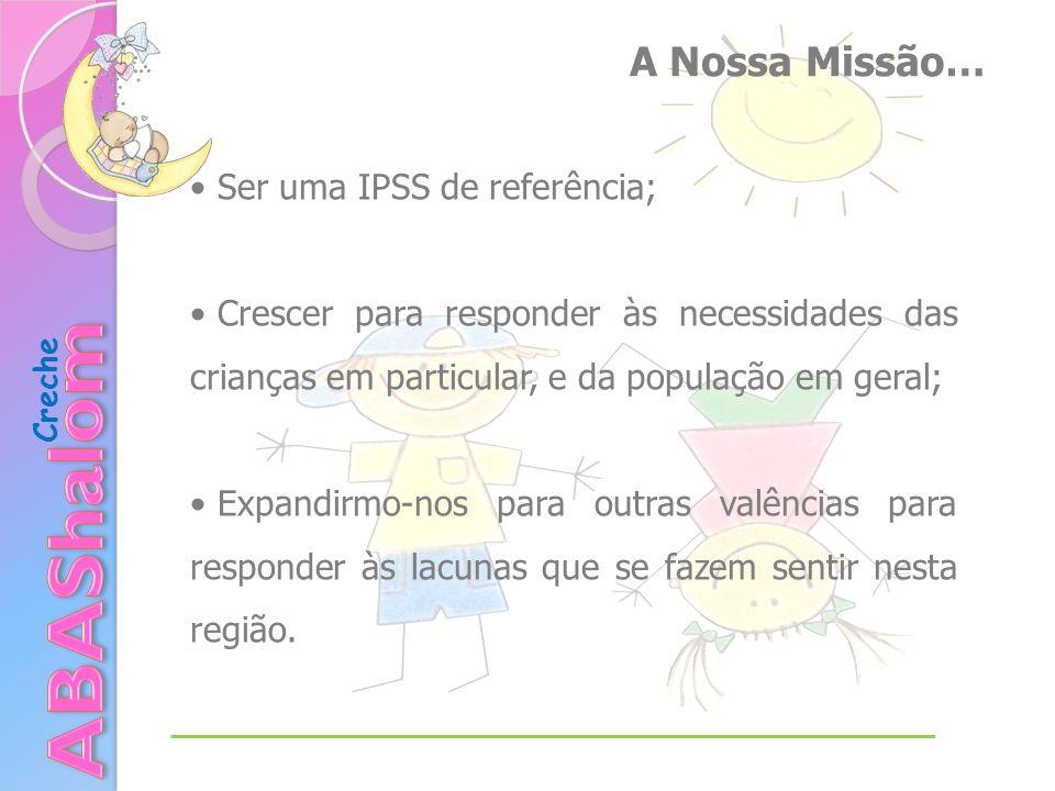 ABAShalom A Nossa Missão… Ser uma IPSS de referência;