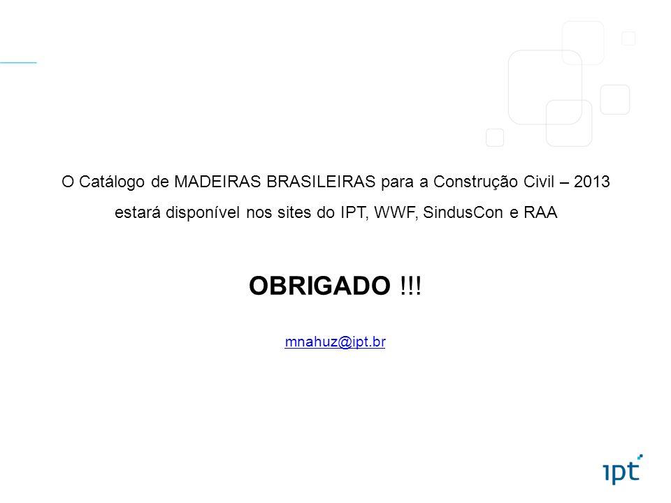O Catálogo de MADEIRAS BRASILEIRAS para a Construção Civil – 2013 estará disponível nos sites do IPT, WWF, SindusCon e RAA