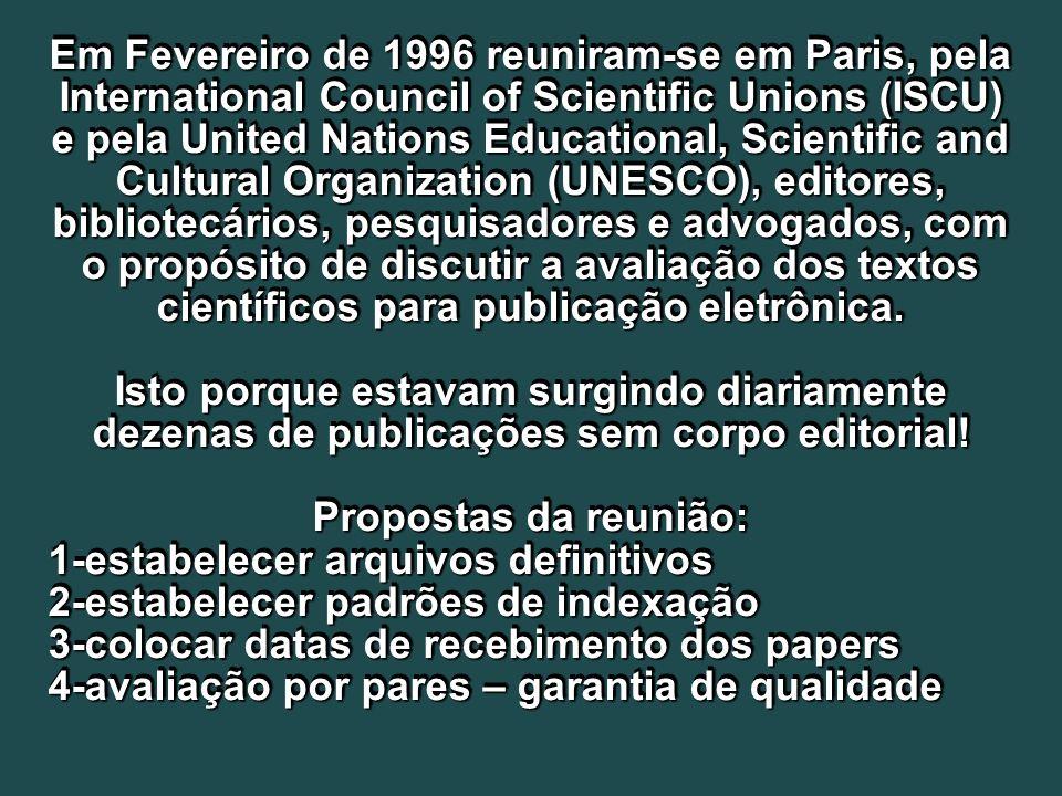 Em Fevereiro de 1996 reuniram-se em Paris, pela International Council of Scientific Unions (ISCU) e pela United Nations Educational, Scientific and Cultural Organization (UNESCO), editores, bibliotecários, pesquisadores e advogados, com o propósito de discutir a avaliação dos textos científicos para publicação eletrônica.