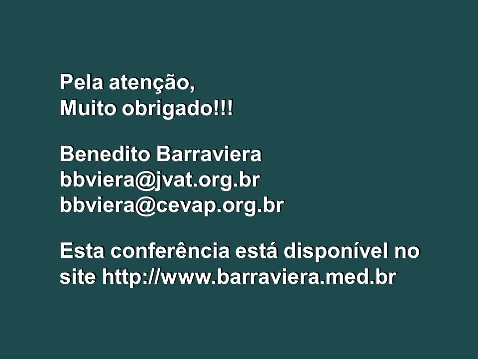 Pela atenção, Muito obrigado!!! Benedito Barraviera bbviera@jvat.org.br. bbviera@cevap.org.br.