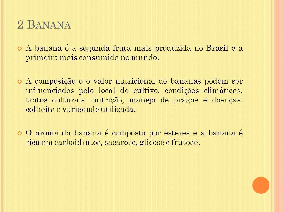 2 Banana A banana é a segunda fruta mais produzida no Brasil e a primeira mais consumida no mundo.