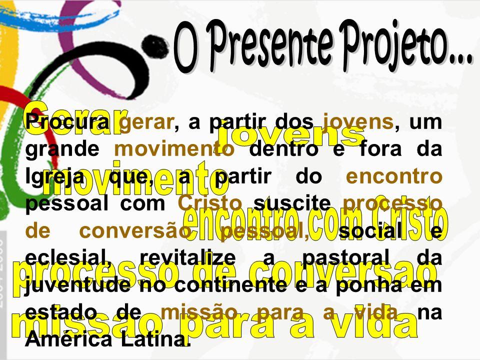 O Presente Projeto... Gerar jovens movimento encontro com Cristo