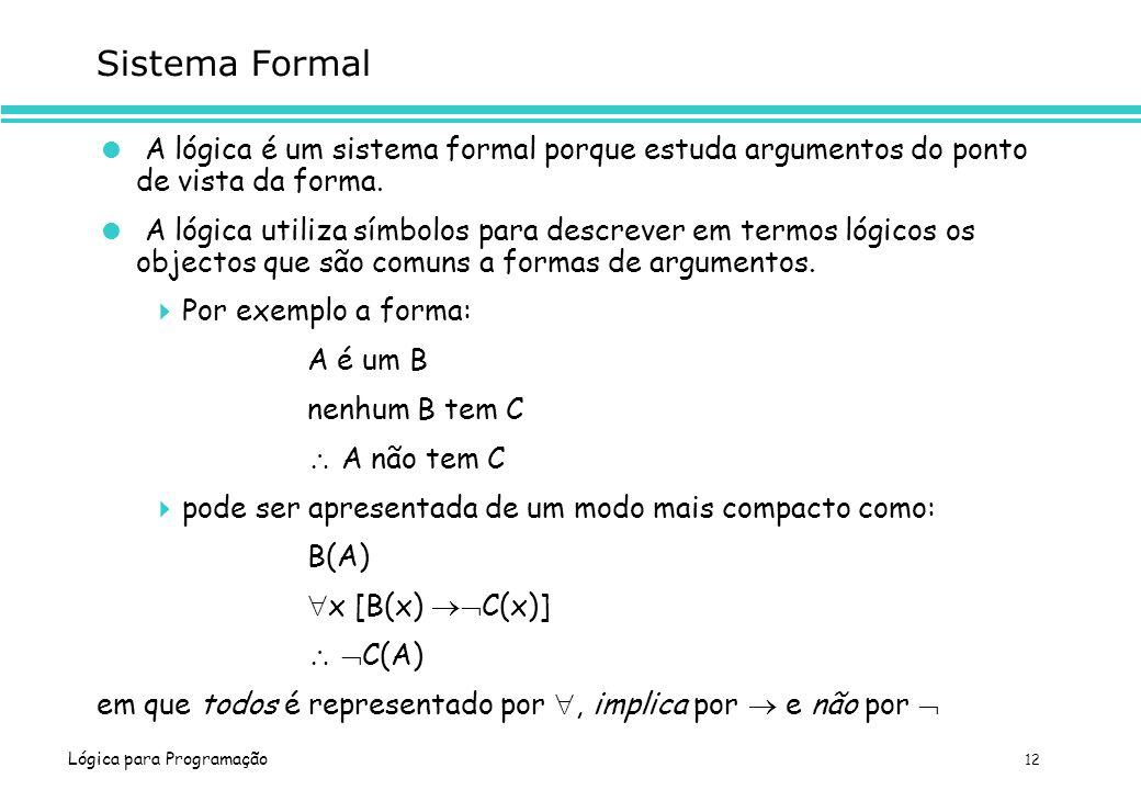Sistema Formal A lógica é um sistema formal porque estuda argumentos do ponto de vista da forma.