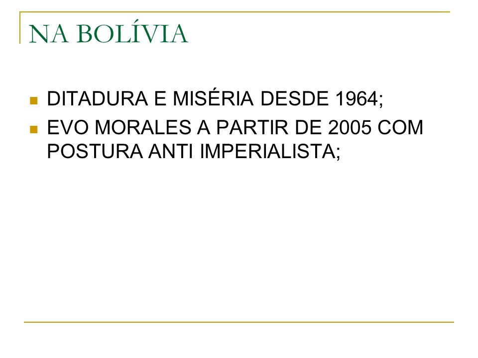 NA BOLÍVIA DITADURA E MISÉRIA DESDE 1964;