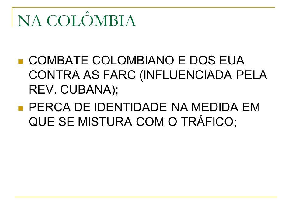 NA COLÔMBIA COMBATE COLOMBIANO E DOS EUA CONTRA AS FARC (INFLUENCIADA PELA REV. CUBANA);