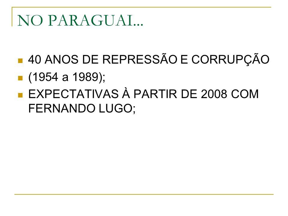 NO PARAGUAI... 40 ANOS DE REPRESSÃO E CORRUPÇÃO (1954 a 1989);