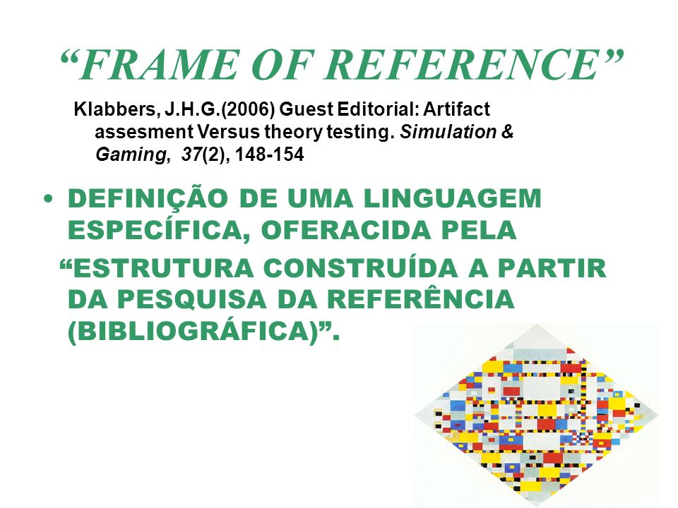 FRAME OF REFERENCE Klabbers, J.H.G.(2006) Guest Editorial: Artifact. assesment Versus theory testing. Simulation &
