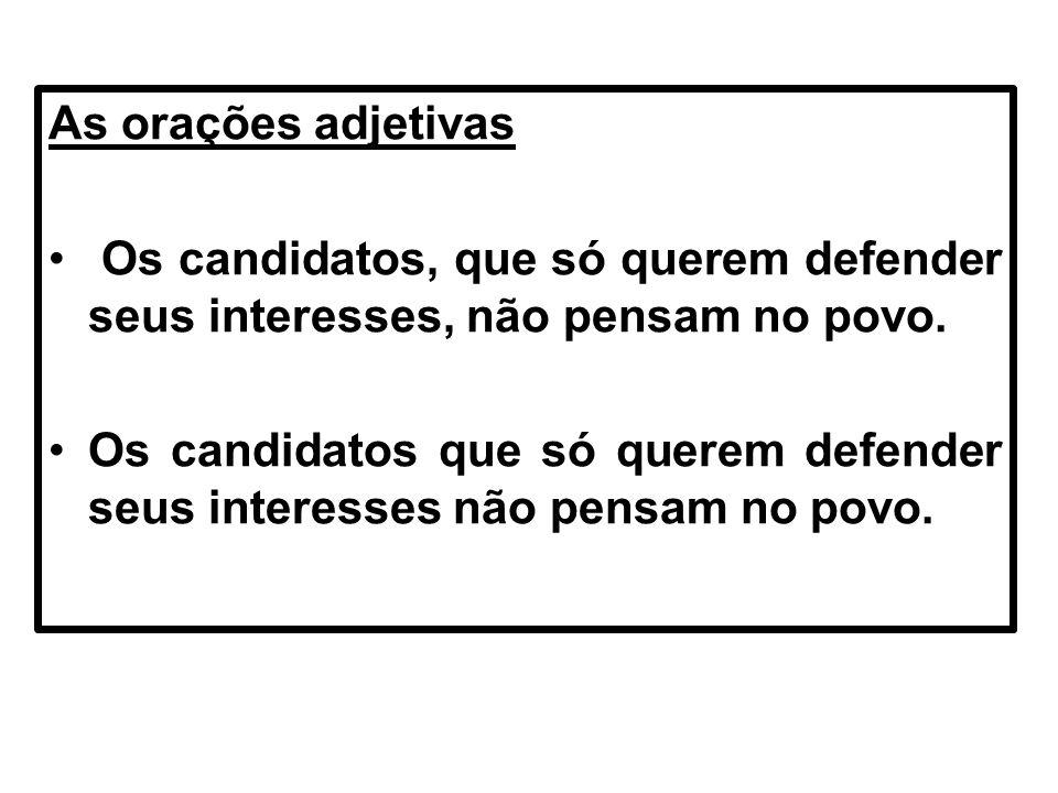 As orações adjetivas Os candidatos, que só querem defender seus interesses, não pensam no povo.