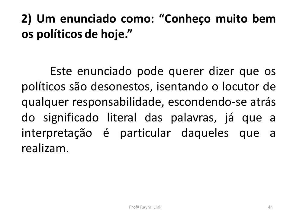 2) Um enunciado como: Conheço muito bem os políticos de hoje.