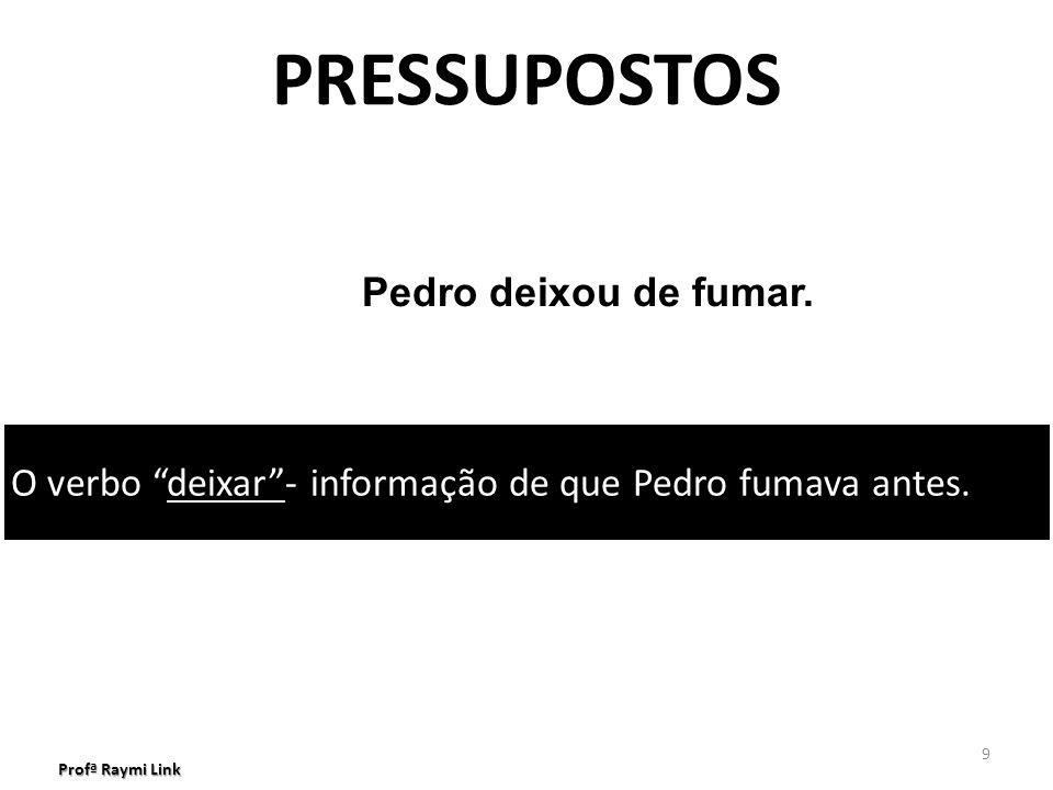 PRESSUPOSTOS Pedro deixou de fumar.