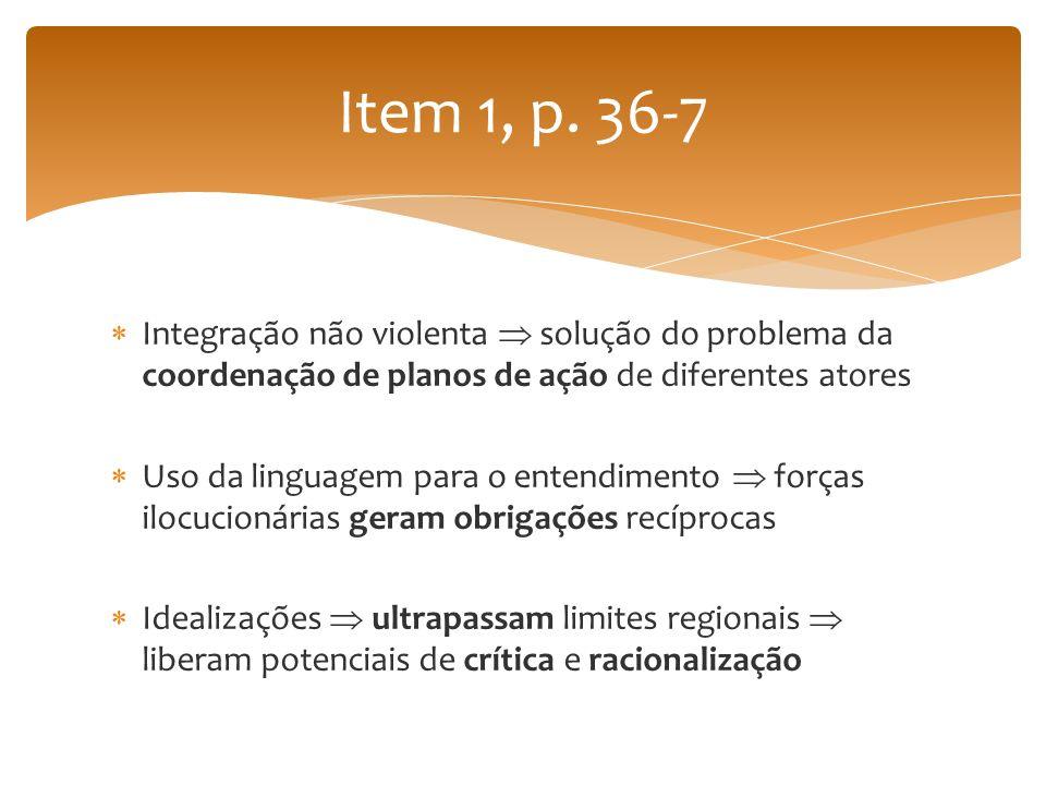 Item 1, p. 36-7 Integração não violenta  solução do problema da coordenação de planos de ação de diferentes atores.