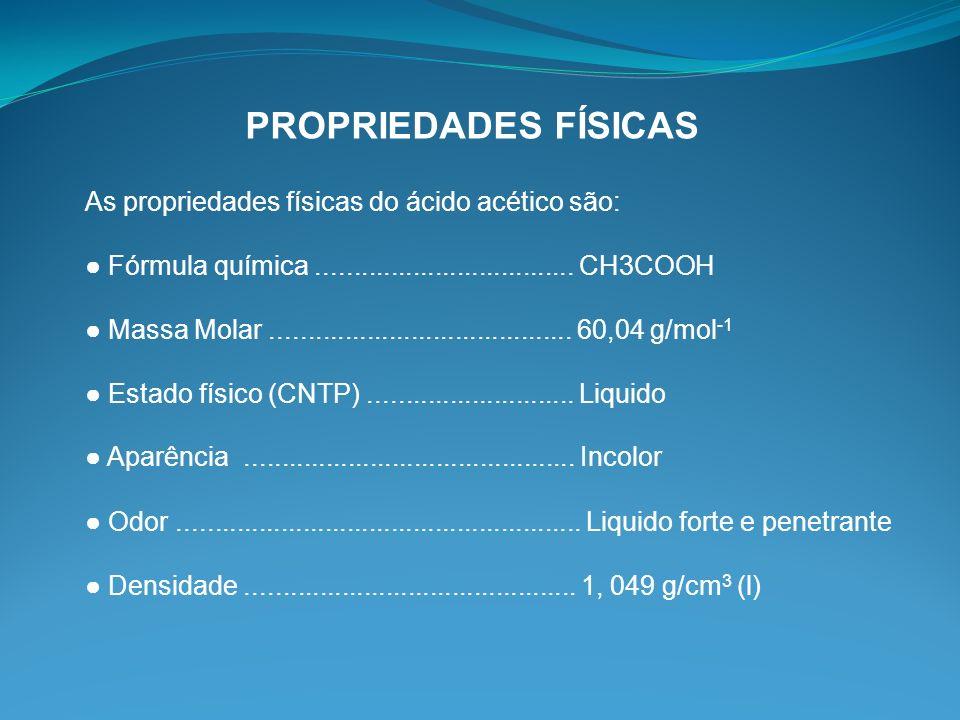 PROPRIEDADES FÍSICAS As propriedades físicas do ácido acético são: