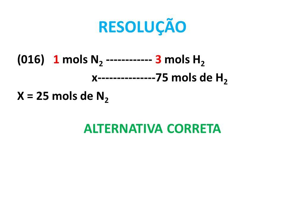 RESOLUÇÃO ALTERNATIVA CORRETA (016) 1 mols N2 ------------ 3 mols H2