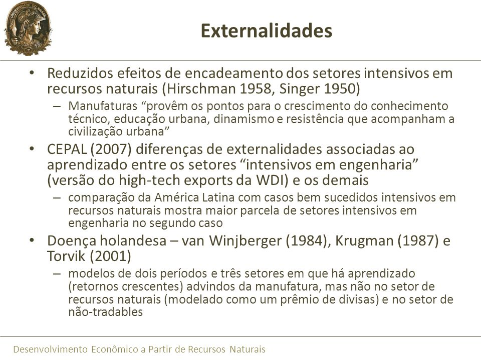 Externalidades Reduzidos efeitos de encadeamento dos setores intensivos em recursos naturais (Hirschman 1958, Singer 1950)
