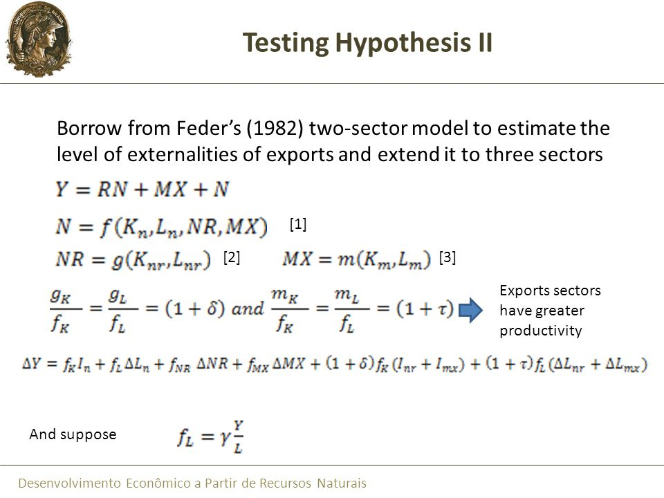 Testing Hypothesis II Borrow from Feder's (1982) two-sector model to estimate the level of externalities of exports and extend it to three sectors.