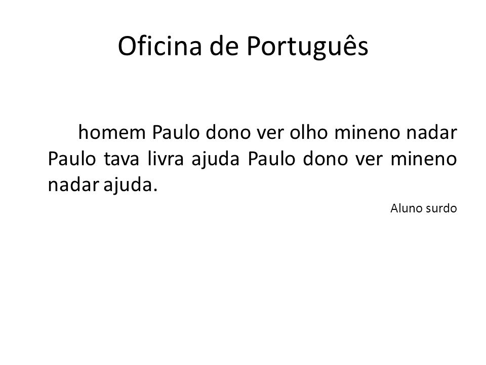 Oficina de Português homem Paulo dono ver olho mineno nadar Paulo tava livra ajuda Paulo dono ver mineno nadar ajuda.