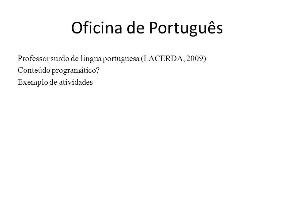 Oficina de Português Professor surdo de língua portuguesa (LACERDA, 2009) Conteúdo programático.