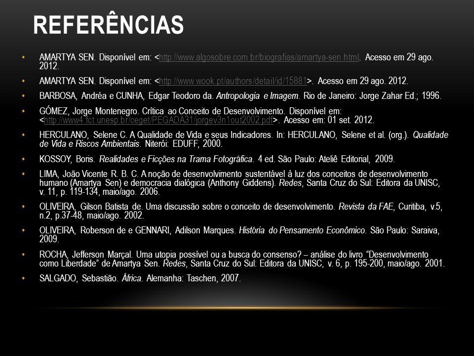 Referências AMARTYA SEN. Disponível em: <http://www.algosobre.com.br/biografias/amartya-sen.html. Acesso em 29 ago. 2012.