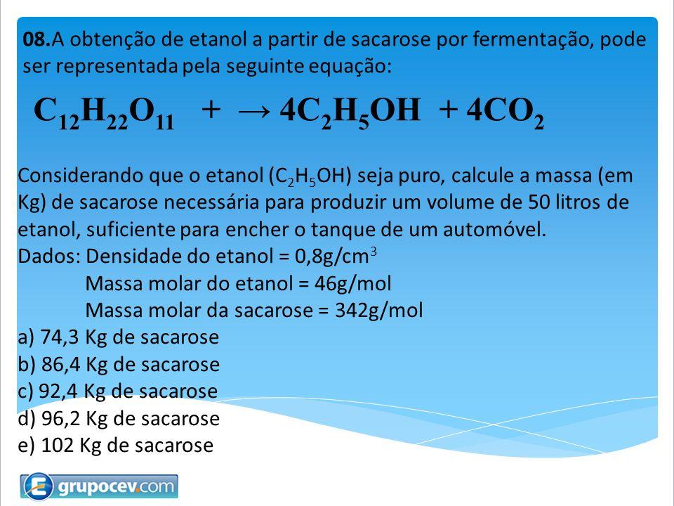 08.A obtenção de etanol a partir de sacarose por fermentação, pode ser representada pela seguinte equação: